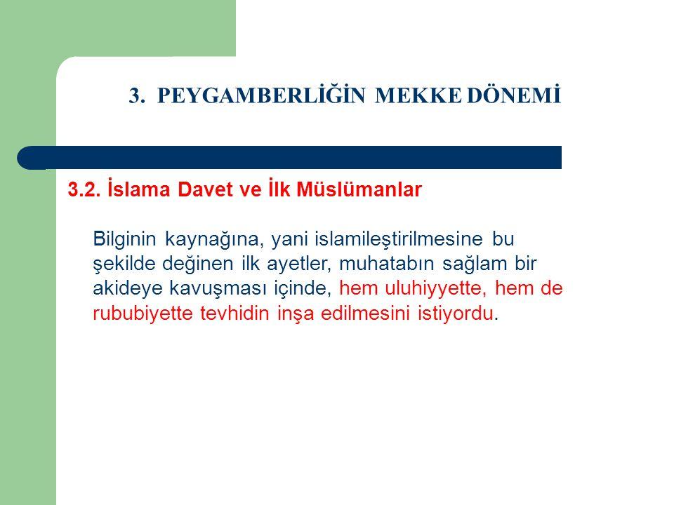 3. PEYGAMBERLİĞİN MEKKE DÖNEMİ 3.2. İslama Davet ve İlk Müslümanlar Bilginin kaynağına, yani islamileştirilmesine bu şekilde değinen ilk ayetler, muha