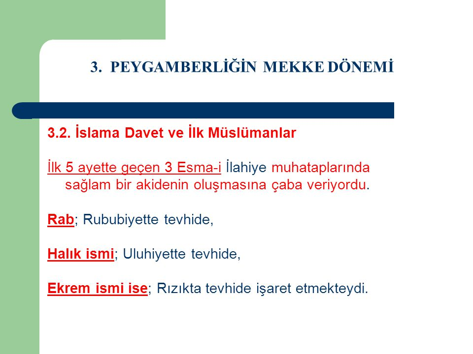 3. PEYGAMBERLİĞİN MEKKE DÖNEMİ 3.2. İslama Davet ve İlk Müslümanlar İlk 5 ayette geçen 3 Esma-i İlahiye muhataplarında sağlam bir akidenin oluşmasına