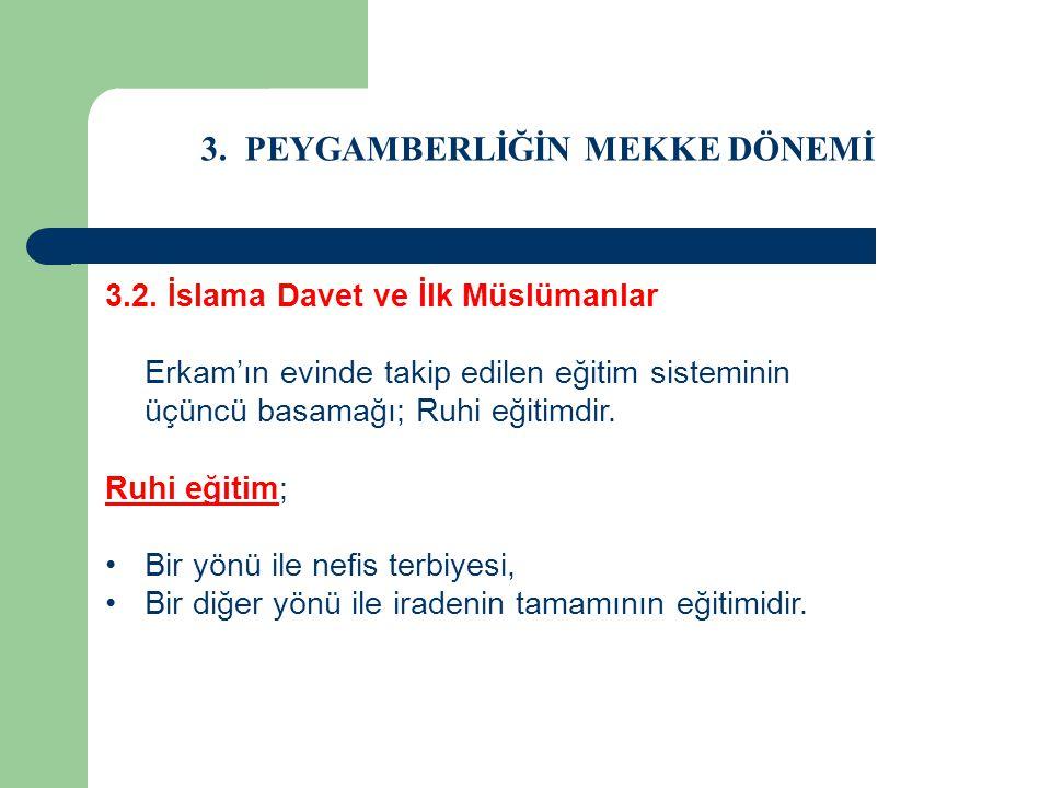 3. PEYGAMBERLİĞİN MEKKE DÖNEMİ 3.2. İslama Davet ve İlk Müslümanlar Erkam'ın evinde takip edilen eğitim sisteminin üçüncü basamağı; Ruhi eğitimdir. Ru