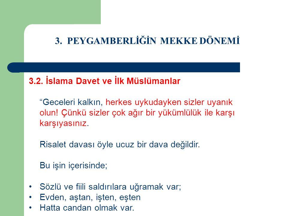 """3. PEYGAMBERLİĞİN MEKKE DÖNEMİ 3.2. İslama Davet ve İlk Müslümanlar """"Geceleri kalkın, herkes uykudayken sizler uyanık olun! Çünkü sizler çok ağır bir"""