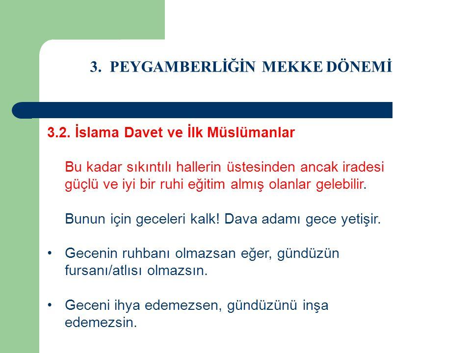 3. PEYGAMBERLİĞİN MEKKE DÖNEMİ 3.2. İslama Davet ve İlk Müslümanlar Bu kadar sıkıntılı hallerin üstesinden ancak iradesi güçlü ve iyi bir ruhi eğitim