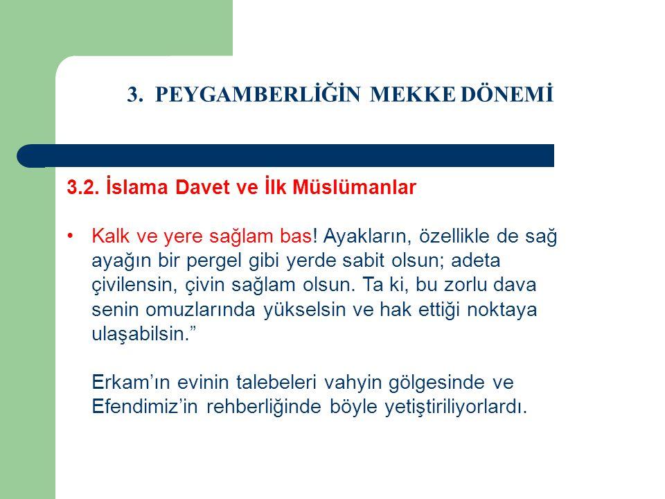 3. PEYGAMBERLİĞİN MEKKE DÖNEMİ 3.2. İslama Davet ve İlk Müslümanlar Kalk ve yere sağlam bas! Ayakların, özellikle de sağ ayağın bir pergel gibi yerde
