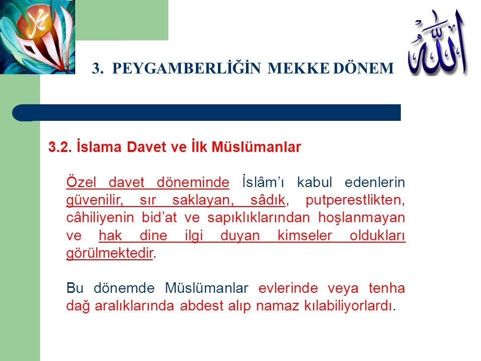3. PEYGAMBERLİĞİN MEKKE DÖNEMİ 3.2. İslama Davet ve İlk Müslümanlar Özel davet döneminde İslâm'ı kabul edenlerin güvenilir, sır saklayan, sâdık, putpe