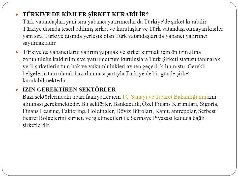 TÜRKİYE'DE KİMLER ŞİRKET KURABİLİR? Türk vatandaşları yani sıra yabancı yatırımcılar da Türkiye'de şirket kurabilir. Türkiye dışında tescil edilmiş şi