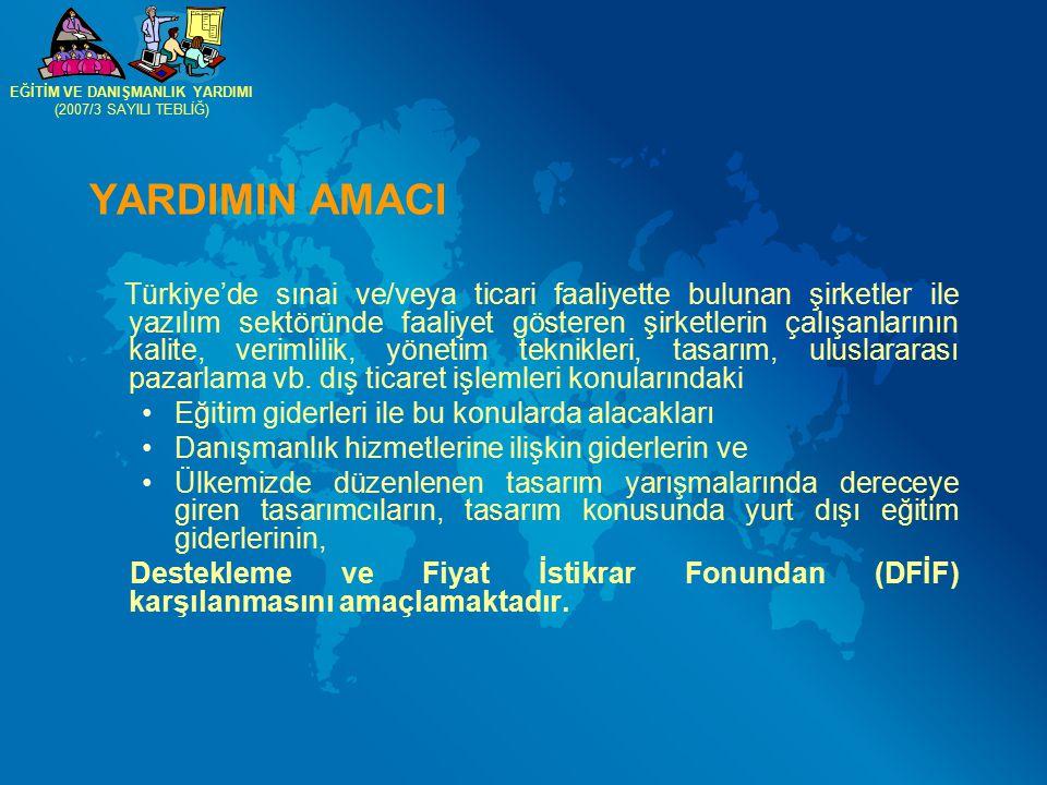 YARDIMIN AMACI Türkiye'de sınai ve/veya ticari faaliyette bulunan şirketler ile yazılım sektöründe faaliyet gösteren şirketlerin çalışanlarının kalite, verimlilik, yönetim teknikleri, tasarım, uluslararası pazarlama vb.