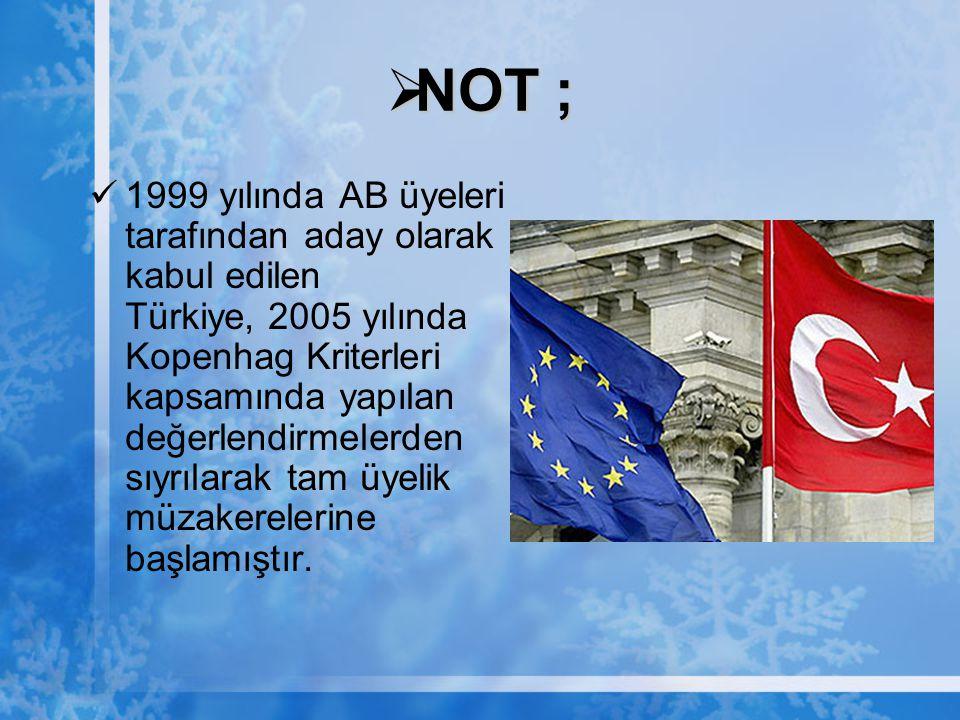 NOT ; 1999 yılında AB üyeleri tarafından aday olarak kabul edilen Türkiye, 2005 yılında Kopenhag Kriterleri kapsamında yapılan değerlendirmelerden s
