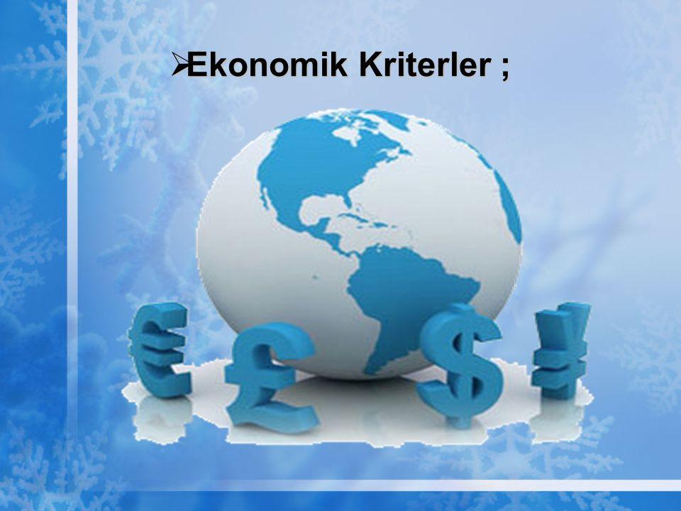  Ekonomik Kriterler ;