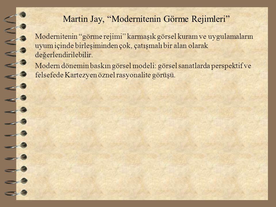 """Martin Jay, """"Modernitenin Görme Rejimleri"""" Modernitenin """"görme rejimi"""" karmaşık görsel kuram ve uygulamaların uyum içinde birleşiminden çok, çatışmalı"""