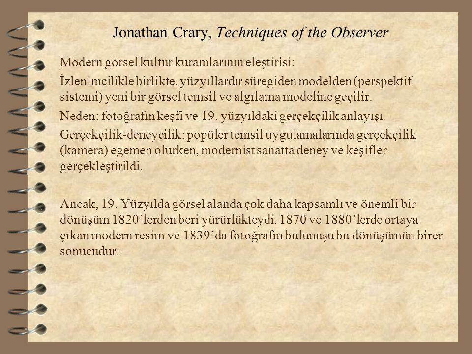 Jonathan Crary, Techniques of the Observer Modern görsel kültür kuramlarının eleştirisi: İzlenimcilikle birlikte, yüzyıllardır süregiden modelden (per
