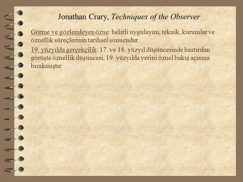 Jonathan Crary, Techniques of the Observer Görme ve gözlemleyen özne: belirli uygulayım, teknik, kurumlar ve öznellik süreçlerinin tarihsel sonucudur.