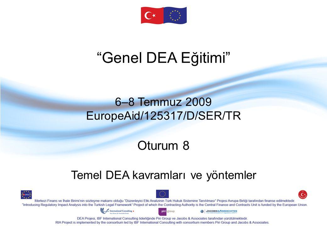 Genel DEA Eğitimi 6–8 Temmuz 2009 EuropeAid/125317/D/SER/TR Oturum 8 Temel DEA kavramları ve yöntemler