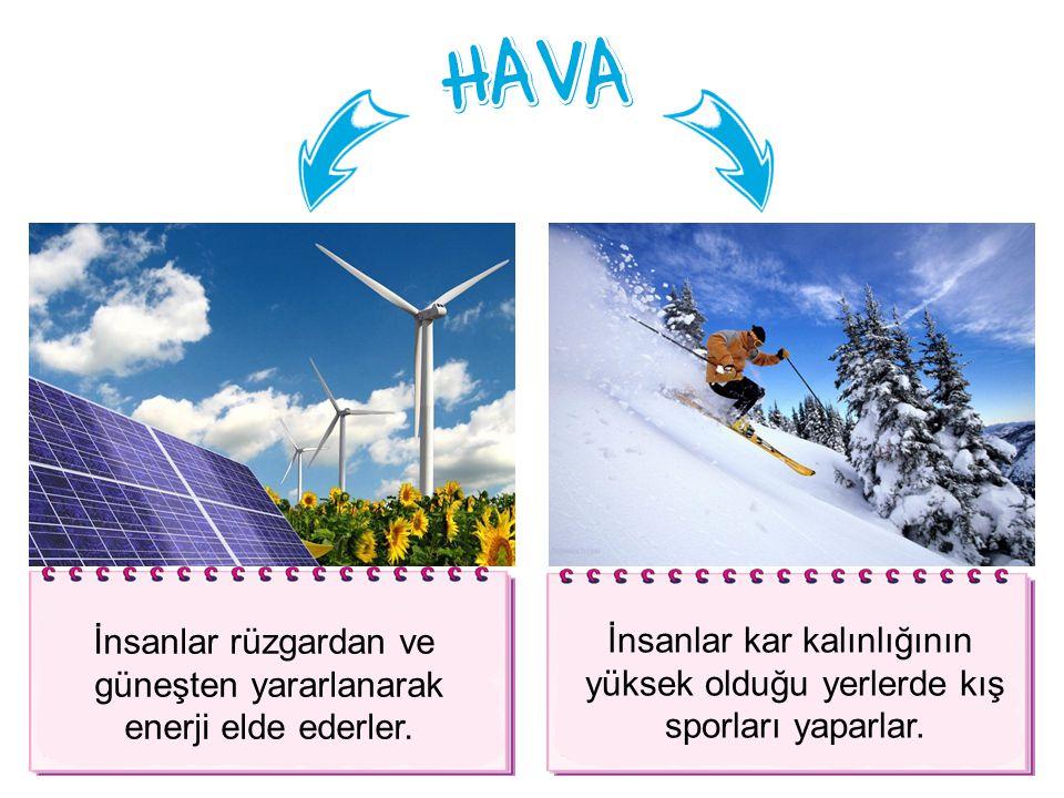 İnsanlar rüzgardan ve güneşten yararlanarak enerji elde ederler.