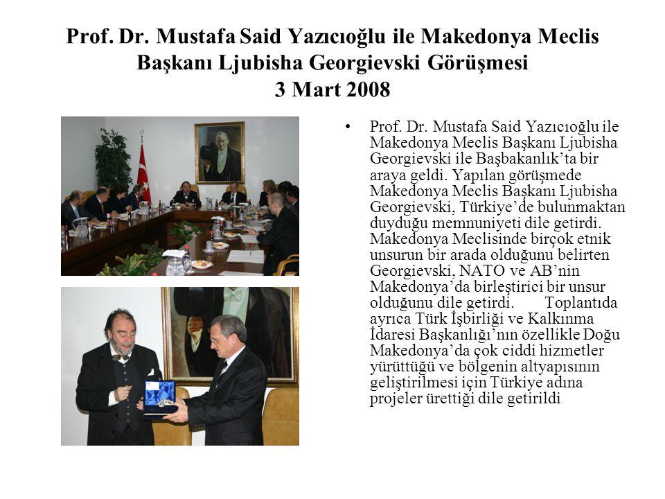 Prof. Dr. Mustafa Said Yazıcıoğlu ile Makedonya Meclis Başkanı Ljubisha Georgievski Görüşmesi 3 Mart 2008 Prof. Dr. Mustafa Said Yazıcıoğlu ile Makedo