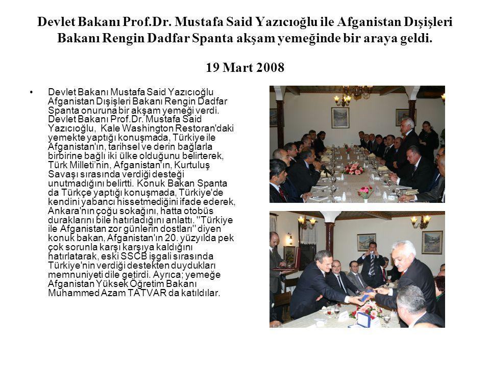 Devlet Bakanı Prof.Dr. Mustafa Said Yazıcıoğlu ile Afganistan Dışişleri Bakanı Rengin Dadfar Spanta akşam yemeğinde bir araya geldi. 19 Mart 2008 Devl