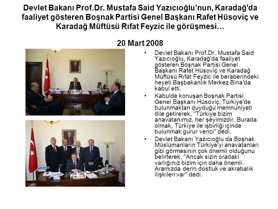 Devlet Bakanı Prof.Dr. Mustafa Said Yazıcıoğlu'nun, Karadağ'da faaliyet gösteren Boşnak Partisi Genel Başkanı Rafet Hüsoviç ve Karadağ Müftüsü Rıfat F
