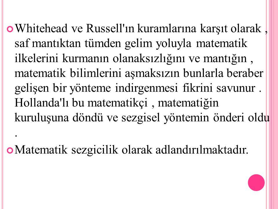 Whitehead ve Russell'ın kuramlarına karşıt olarak, saf mantıktan tümden gelim yoluyla matematik ilkelerini kurmanın olanaksızlığını ve mantığın, matem