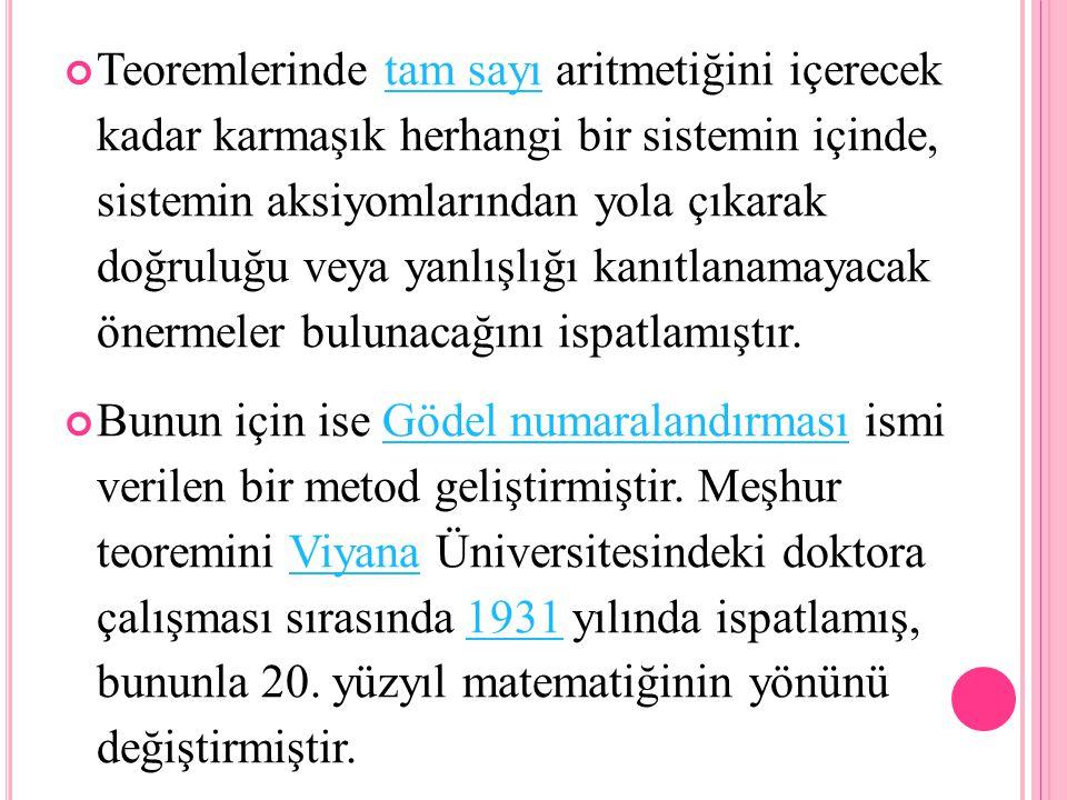 Bugünkü modern matematiksel mantığın Gödel'in eseri olduğu rahatlıkla söylenebilir.