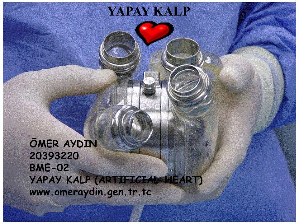 ÖMER AYDIN 20393220 BME-02 YAPAY KALP (ARTIFICIAL HEART) www.omeraydin.gen.tr.tc YAPAY KALP