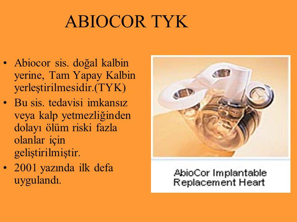 ABIOCOR TYK Abiocor sis. doğal kalbin yerine, Tam Yapay Kalbin yerleştirilmesidir.(TYK) Bu sis. tedavisi imkansız veya kalp yetmezliğinden dolayı ölüm