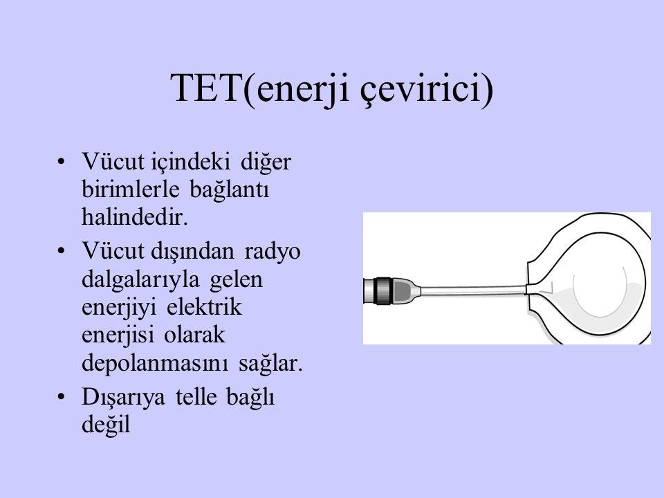 TET(enerji çevirici) Vücut içindeki diğer birimlerle bağlantı halindedir. Vücut dışından radyo dalgalarıyla gelen enerjiyi elektrik enerjisi olarak de
