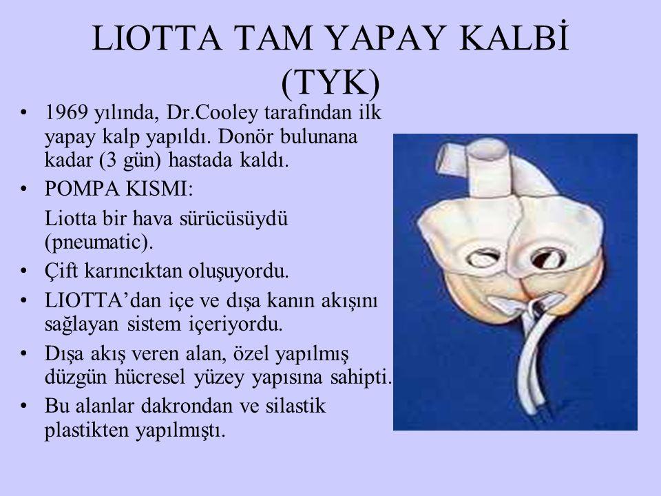 LIOTTA TAM YAPAY KALBİ (TYK) 1969 yılında, Dr.Cooley tarafından ilk yapay kalp yapıldı. Donör bulunana kadar (3 gün) hastada kaldı. POMPA KISMI: Liott