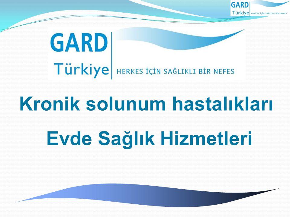 GARD Türkiye Projesi Kronik solunum hastalıkları Kronik solunum hastalıkları Evde Sağlık Hizmetleri Evde Sağlık Hizmetleri