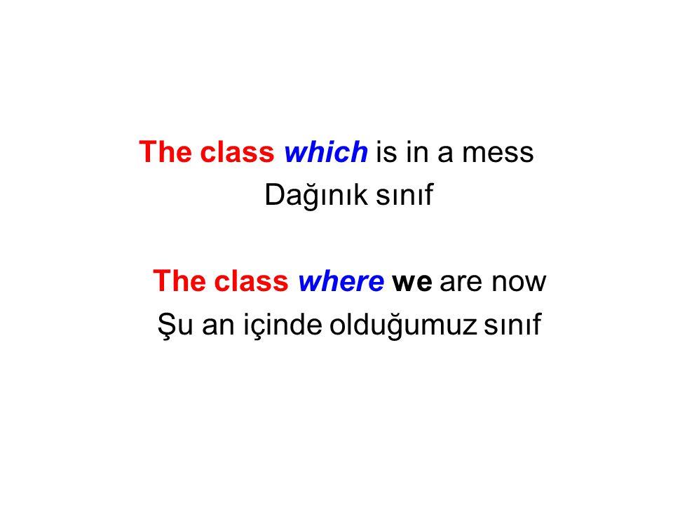 The class which is in a mess Dağınık sınıf The class where we are now Şu an içinde olduğumuz sınıf