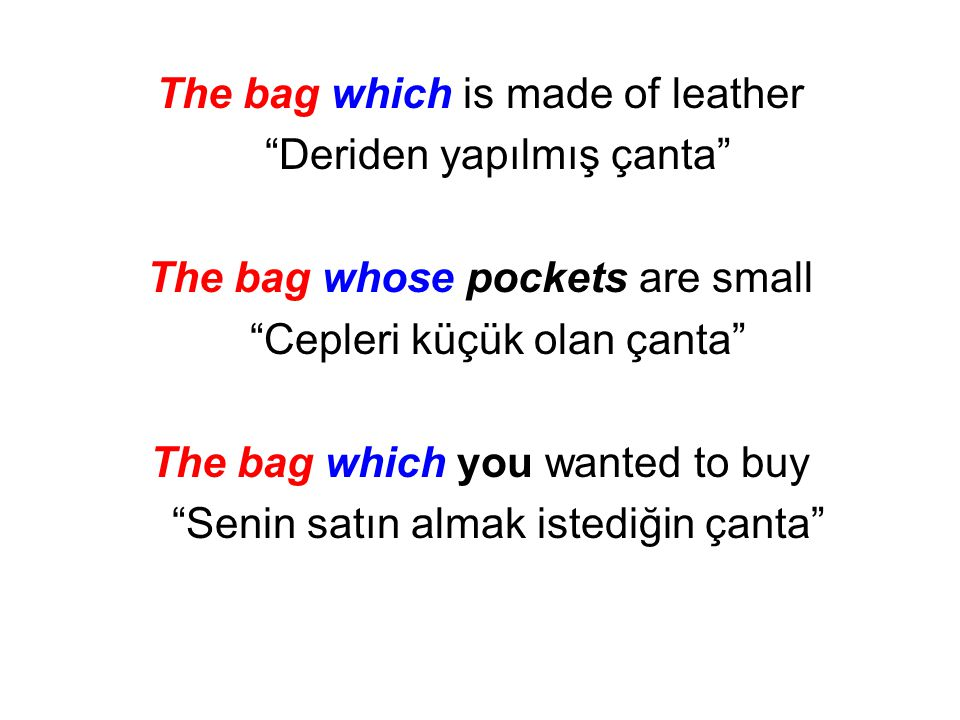"""The bag which is made of leather """"Deriden yapılmış çanta"""" The bag whose pockets are small """"Cepleri küçük olan çanta"""" The bag which you wanted to buy """""""