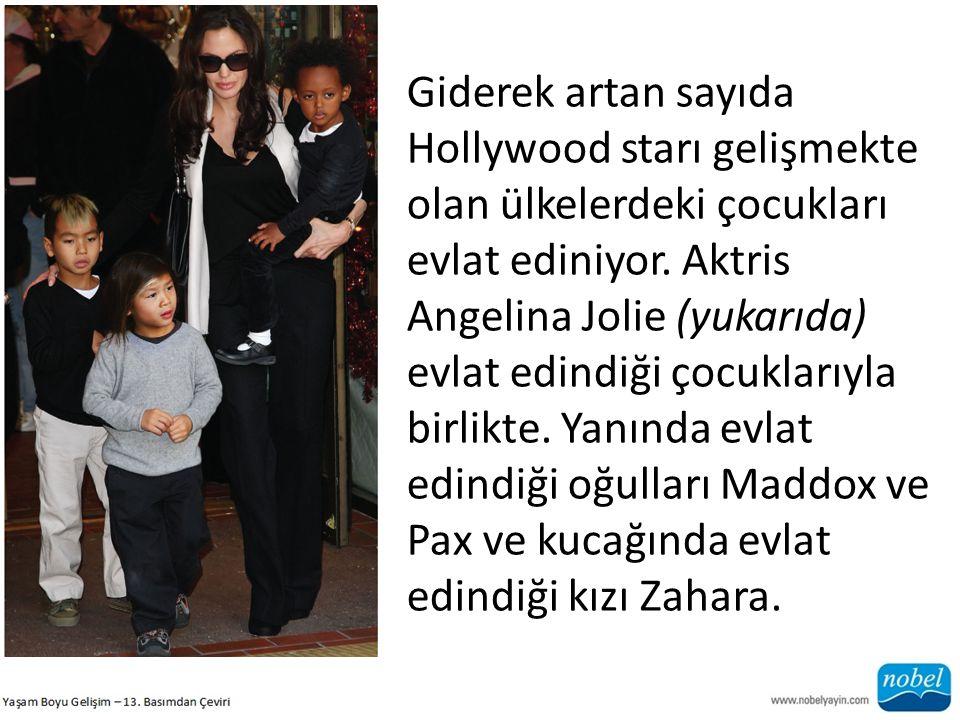 Giderek artan sayıda Hollywood starı gelişmekte olan ülkelerdeki çocukları evlat ediniyor. Aktris Angelina Jolie (yukarıda) evlat edindiği çocuklarıyl