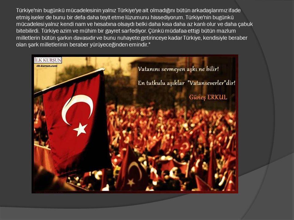 Türkiye nin bugünkü mücadelesinin yalnız Türkiye ye ait olmadığını bütün arkadaşlarımız ifade etmiş iseler de bunu bir defa daha teyit etme lüzumunu hissediyorum.