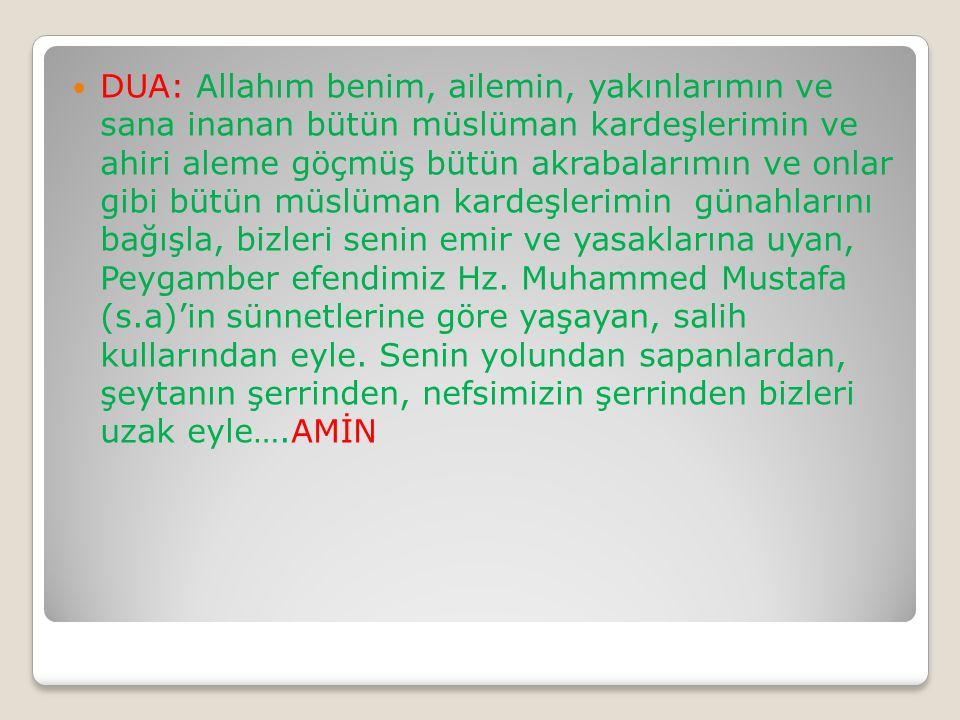 DUA: Allahım benim, ailemin, yakınlarımın ve sana inanan bütün müslüman kardeşlerimin ve ahiri aleme göçmüş bütün akrabalarımın ve onlar gibi bütün mü