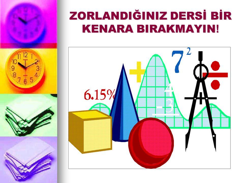 ZORLANDIĞINIZ DERSİ BİR KENARA BIRAKMAYIN !
