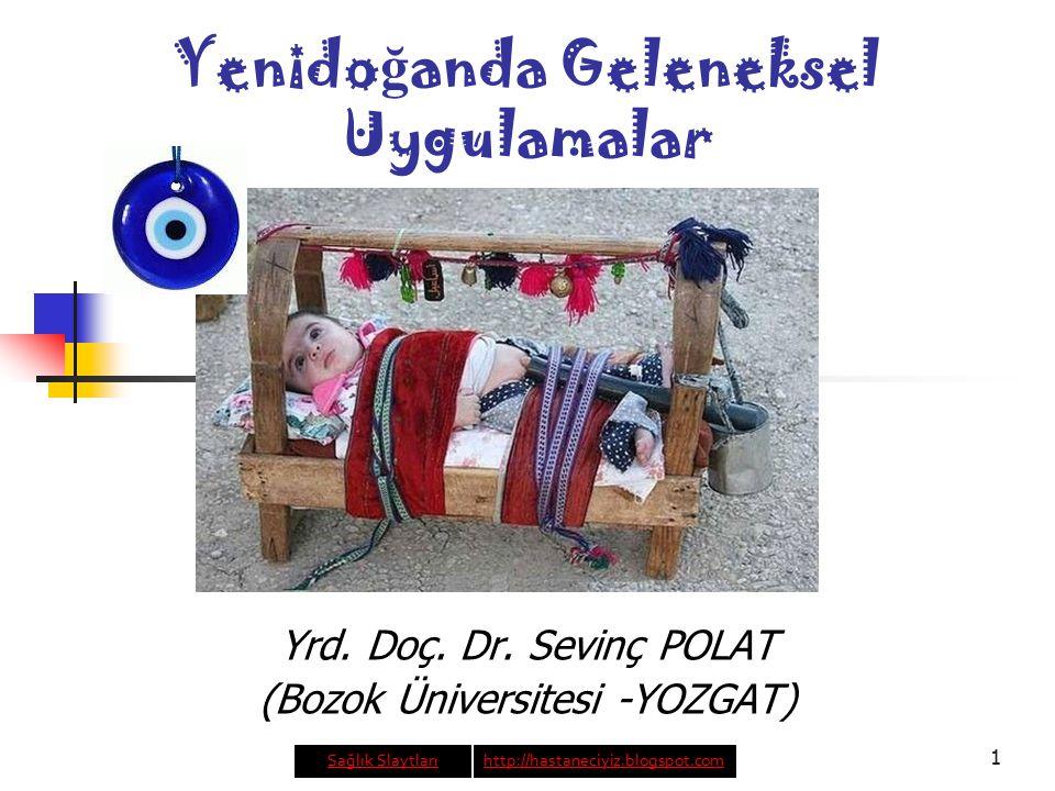 1 Yenido ğ anda Geleneksel Uygulamalar Yrd. Doç. Dr. Sevinç POLAT (Bozok Üniversitesi -YOZGAT) Sağlık Slaytlarıhttp://hastaneciyiz.blogspot.com