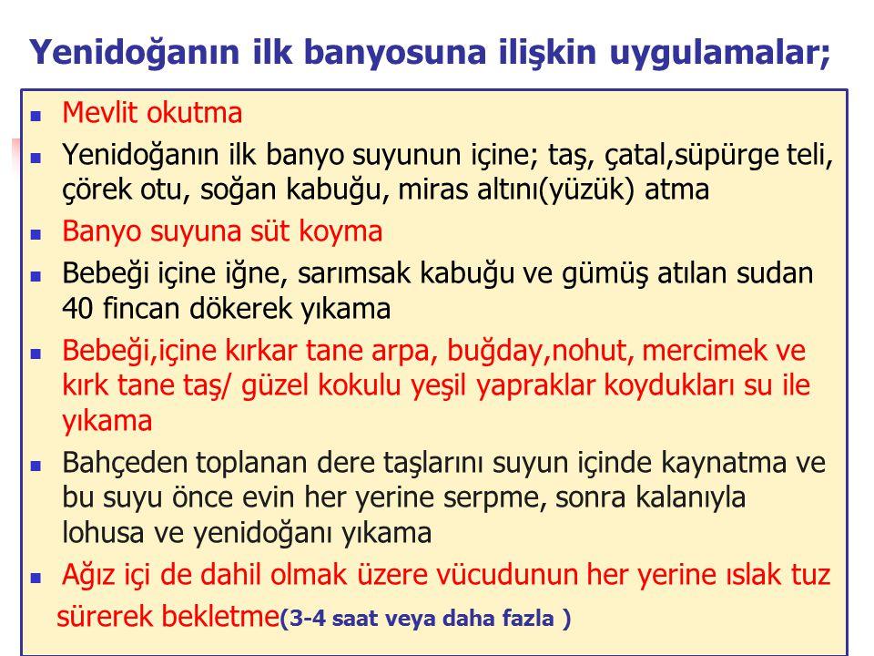 25 Yenidoğanın ilk banyosuna ilişkin uygulamalar; Mevlit okutma Yenidoğanın ilk banyo suyunun içine; taş, çatal,süpürge teli, çörek otu, soğan kabuğu,