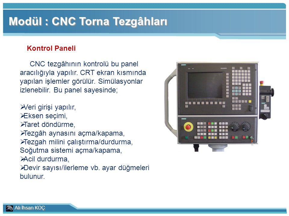 Ali İhsan KOÇ Modül : CNC Torna Tezgâhları Kontrol Paneli CNC tezgâhının kontrolü bu panel aracılığıyla yapılır. CRT ekran kısmında yapılan işlemler g