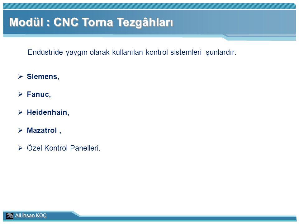 Ali İhsan KOÇ Modül : CNC Torna Tezgâhları Endüstride yaygın olarak kullanılan kontrol sistemleri şunlardır:  Siemens,  Fanuc,  Heidenhain,  Mazat