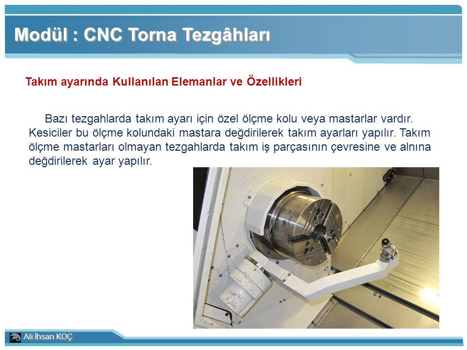 Ali İhsan KOÇ Modül : CNC Torna Tezgâhları Takım ayarında Kullanılan Elemanlar ve Özellikleri Bazı tezgahlarda takım ayarı için özel ölçme kolu veya m