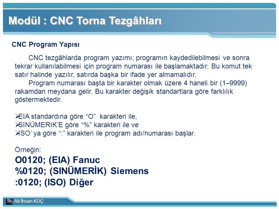 Ali İhsan KOÇ Modül : CNC Torna Tezgâhları CNC Program Yapısı CNC tezgâhlarda program yazımı; programın kaydedilebilmesi ve sonra tekrar kullanılabilm