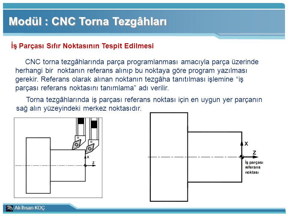 Ali İhsan KOÇ Modül : CNC Torna Tezgâhları İş Parçası Sıfır Noktasının Tespit Edilmesi CNC torna tezgâhlarında parça programlanması amacıyla parça üze