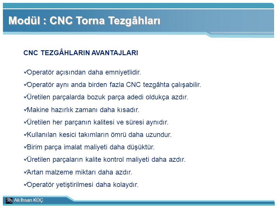 Ali İhsan KOÇ Modül : CNC Torna Tezgâhları CNC TEZGÂHLARIN AVANTAJLARI Operatör açısından daha emniyetlidir. Operatör aynı anda birden fazla CNC tezgâ