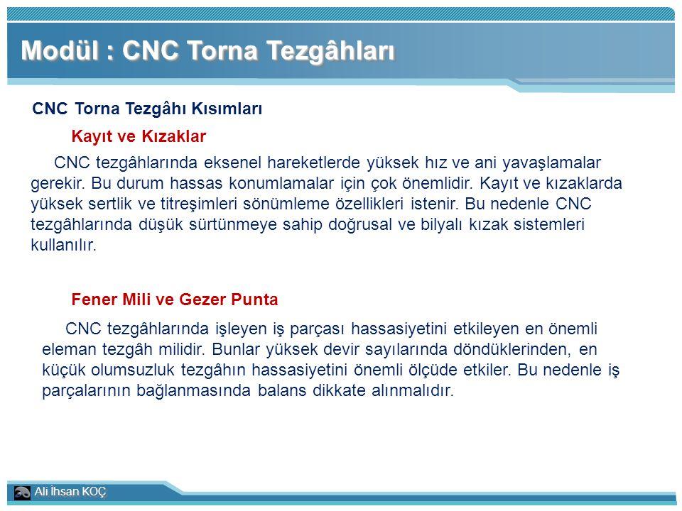 Ali İhsan KOÇ Modül : CNC Torna Tezgâhları CNC Torna Tezgâhı Kısımları Kayıt ve Kızaklar CNC tezgâhlarında eksenel hareketlerde yüksek hız ve ani yava