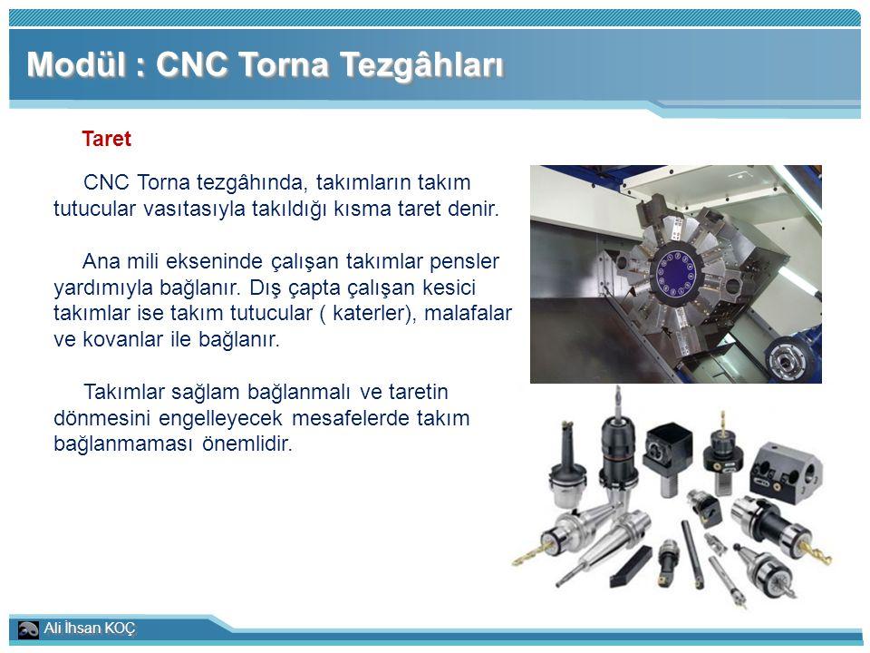 Ali İhsan KOÇ Modül : CNC Torna Tezgâhları Taret CNC Torna tezgâhında, takımların takım tutucular vasıtasıyla takıldığı kısma taret denir. Ana mili ek