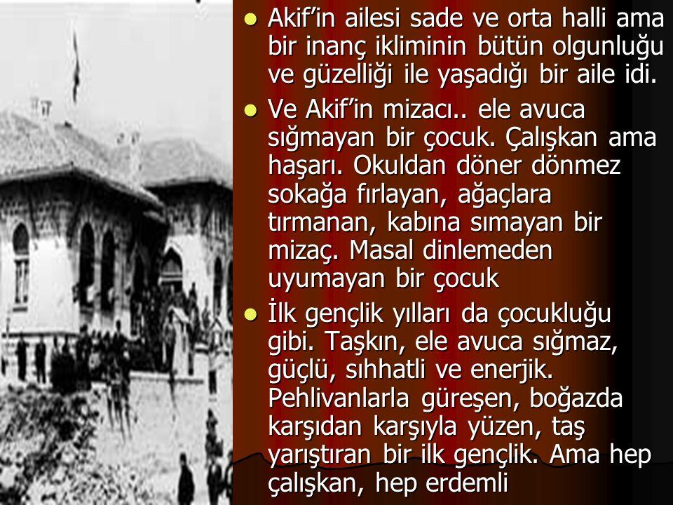 Akif'in ailesi sade ve orta halli ama bir inanç ikliminin bütün olgunluğu ve güzelliği ile yaşadığı bir aile idi. Akif'in ailesi sade ve orta halli am