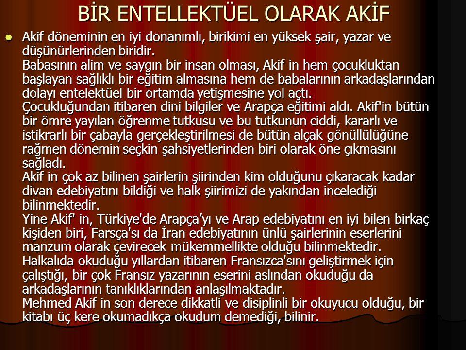İSTİKLAL MARŞI ŞAİRİ OLARAK AKİF Mehmed Akif, doğrusunu söylemek gerekirse İstiklâl Marşı mızı yazabilecek tek değilse bile en ideal insandı.