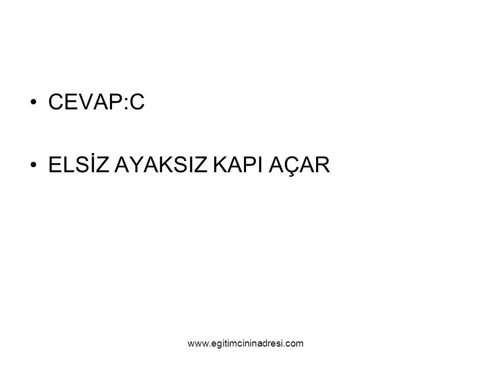 CEVAP:C ELSİZ AYAKSIZ KAPI AÇAR www.egitimcininadresi.com
