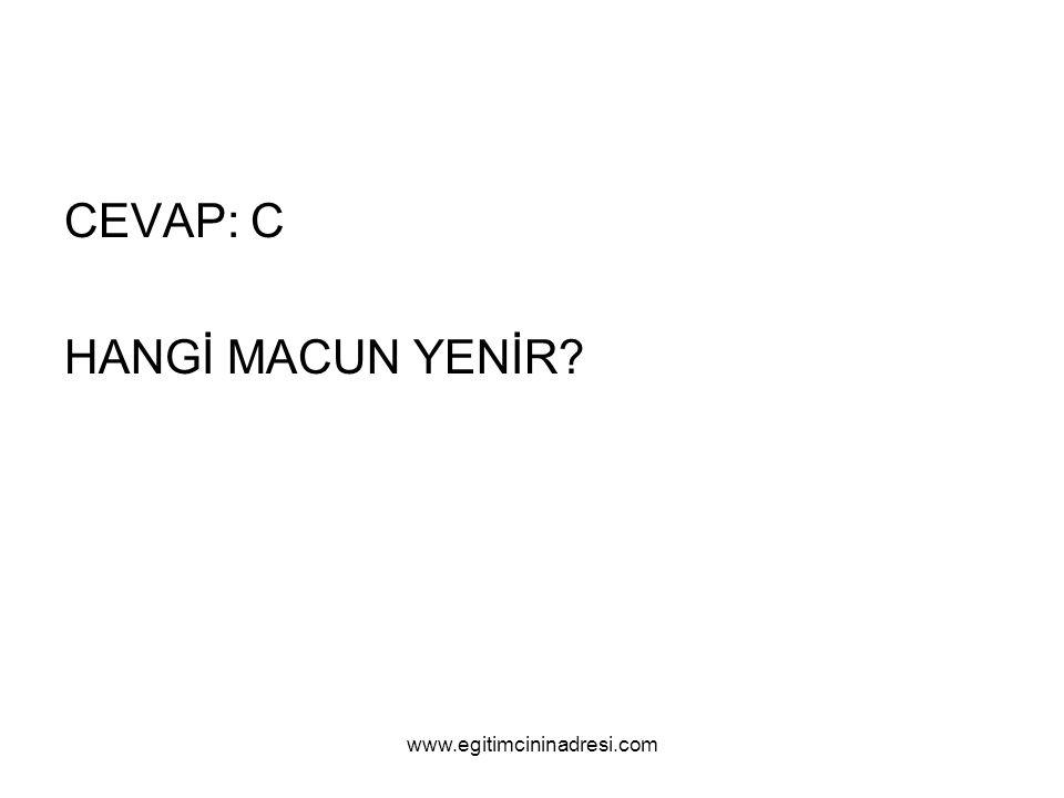 CEVAP: C HANGİ MACUN YENİR? www.egitimcininadresi.com