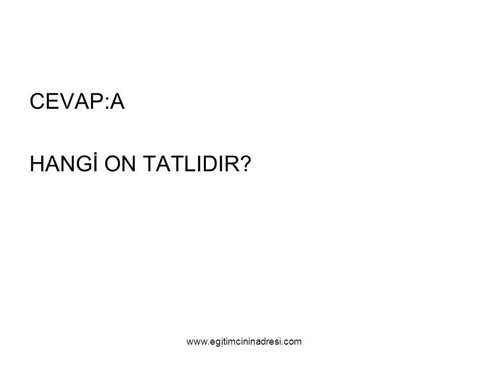 CEVAP:A HANGİ ON TATLIDIR? www.egitimcininadresi.com