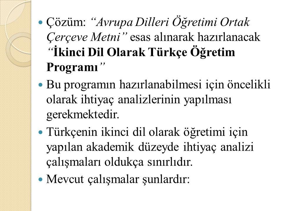"""Çözüm: """"Avrupa Dilleri Öğretimi Ortak Çerçeve Metni"""" esas alınarak hazırlanacak """"İkinci Dil Olarak Türkçe Öğretim Programı"""" Bu programın hazırlanabilm"""