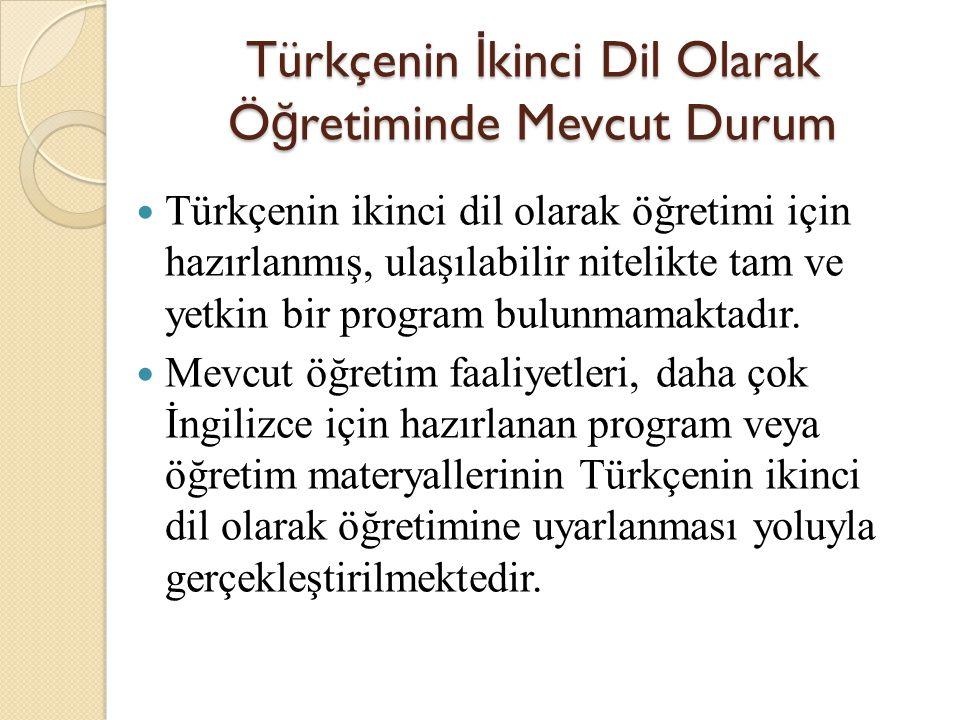 Türkçenin İ kinci Dil Olarak Ö ğ retiminde Mevcut Durum Türkçenin ikinci dil olarak öğretimi için hazırlanmış, ulaşılabilir nitelikte tam ve yetkin bi