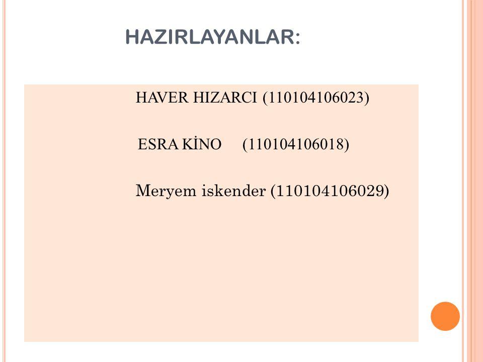 HAZIRLAYANLAR: HAVER HIZARCI (110104106023) ESRA KİNO (110104106018) Meryem iskender (110104106029)